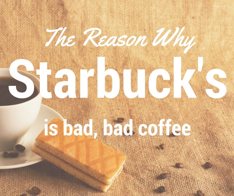 title: the reason why starbuck's is bad, bad coffee